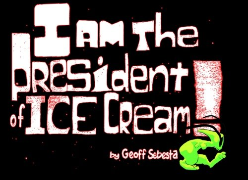 9781481267106: I am the President of Ice Cream: the true and complete history of the Presidents of Ice Cream