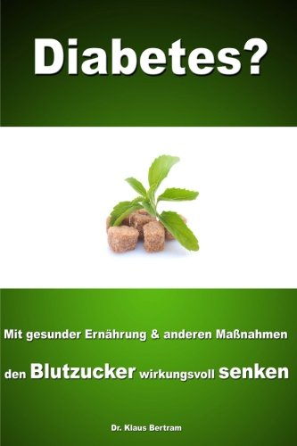 9781481267281: Diabetes?: Vergessen Sie Insulin - Mit gesunder Ernährung und anderen Maßnahmen den Blutzucker auf natürliche Weise senken (German Edition)