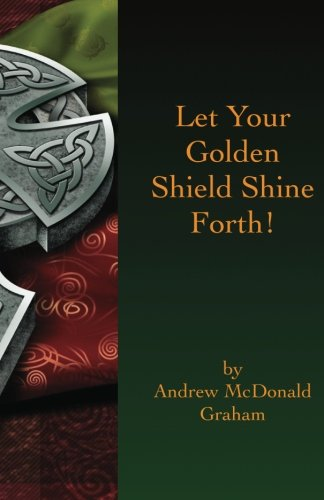 Let Your Golden Shield Shine Forth: A Collection of Eclectic Sermons: Graham, Andrew McDonald