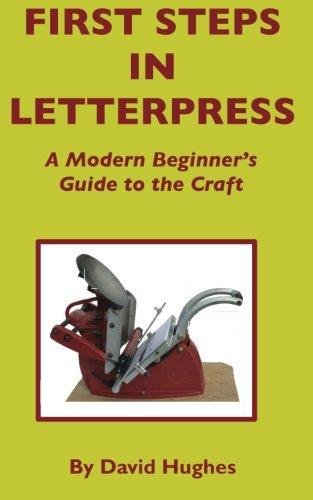9781481273770: First Steps in Letterpress: A Modern Beginner's Guide to the Craft