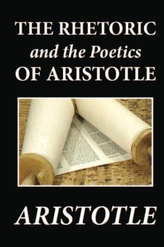 The Rhetoric and the Poetics of Aristotle: Aristotle