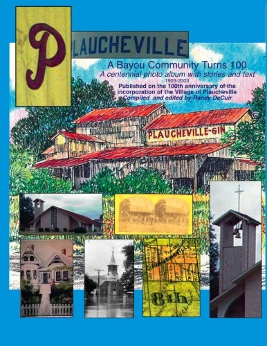 9781481277402: Plaucheville: A Bayou Comunity turn 100: A Centennial Album with photos and text published on the 100th anniversary of the incorporation of the Village of Plaucheville, Louisiana 1903-2003