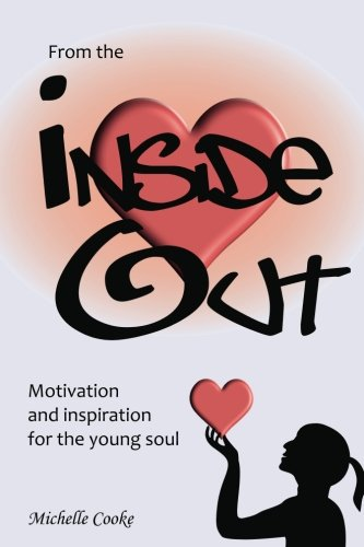 9781481277464: From the Inside Out: Being a Teenager can be tough. It is a time in our lives when we are discovering who we are but often don't know how. From the ... to Self Awareness and Personal Development.