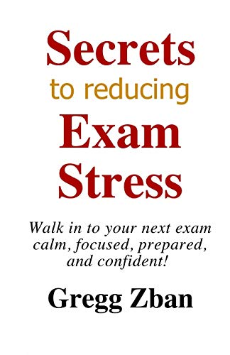 9781481278515: Secrets To Reducing Exam Stress: The Ultimate Guide To Improving Your Exam Scores