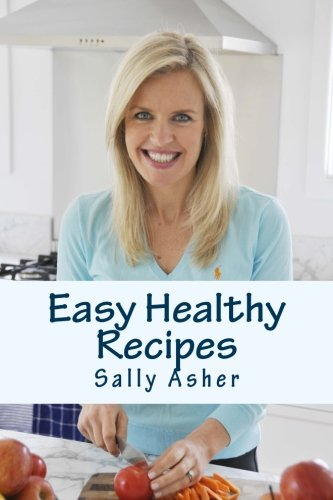 9781481280518: Easy Healthy Recipes: Over 190 Delicious Recipes For The Home Cook
