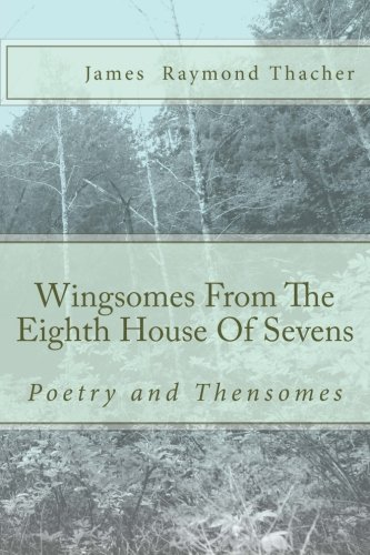 Wingsomes From The Eighth House Of Sevens: And Poetry: James R. Thacher