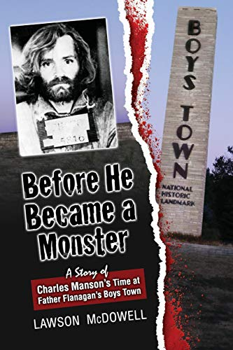 9781481283809: Before He Became a Monster: A Story Charles Manson's Time at Father Flannigan's Boystown