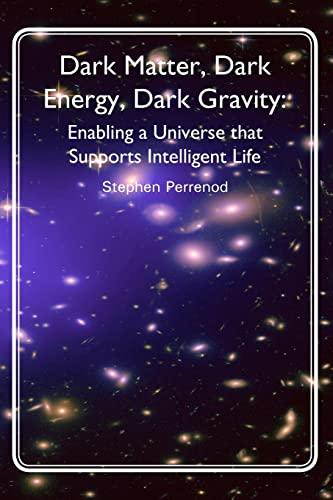 9781481284080: Dark Matter, Dark Energy, Dark Gravity: Enabling a Universe that Supports Intelligent Life