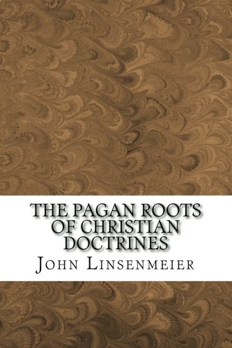 9781481286749: The Pagan Roots of Christian Doctrines