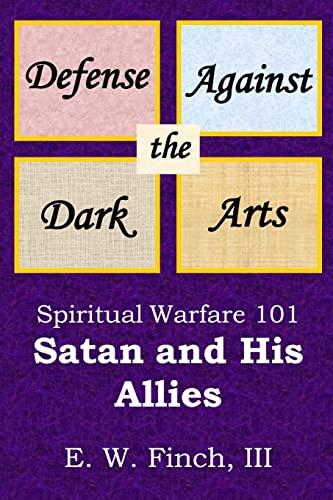 9781481287173: Defense Against the Dark Arts: Spiritual Warfare 101.: Satan and His Allies (The Defense Against the Dark Arts) (Volume 1)