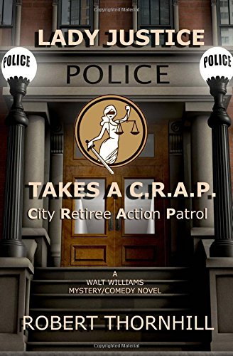 9781481287579: Lady Justice Takes a C.R.A.P.: City Retiree Action Patrol (Volume 1)