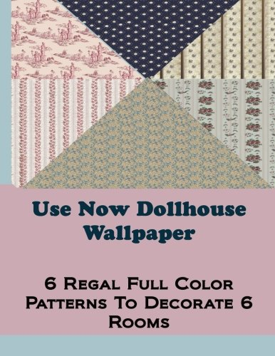9781481288125: Use Now Dollhouse Wallpaper Vol 3: 6 Ready To Use Dollhouse Wallpapers To Decorate 6 Rooms; Full Color! (Use Now Dollhouse Series)