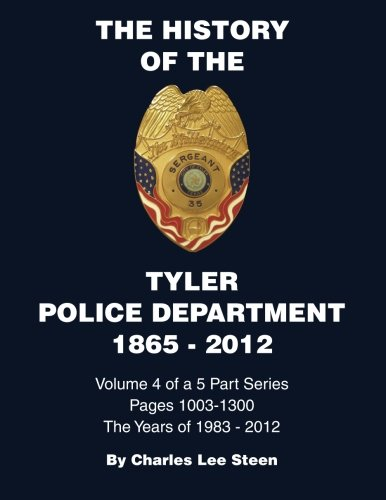 9781481288866: History of the Tyler Police Department 1865-2012 Vol. 4 (The History of the Tyler Police Department 1865-2012)