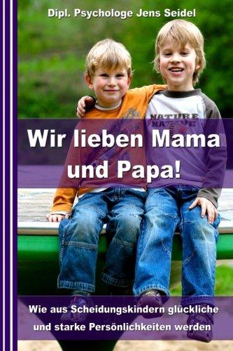 9781481289061: Wir lieben Mama und Papa!: Wie aus Scheidungskindern glückliche und starke Persönlichkeiten werden