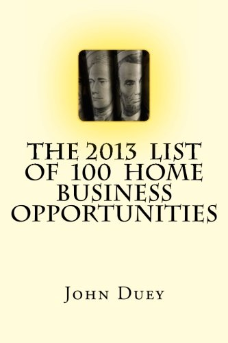 9781481291484: The 2013 List of 100 Home Business Opportunities