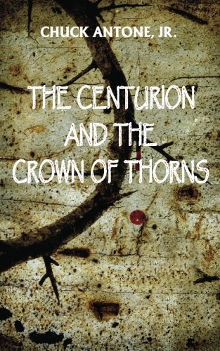 9781481293907: The Centurion and the Crown of Thorns