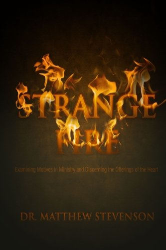 9781481294706: Strange Fire: Examining Motives in Ministry And Discerning Offerings of the Heart