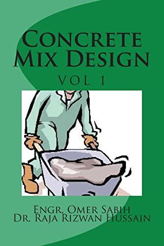 9781481298810: Concrete Mix Design: Concrete Mix Design (Mix Design Methods) (Volume 1)