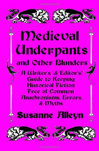 9781481299626: Medieval Underpants and Other Blunders: A Writer's (and Editor's) Guide to Keeping Historical Fiction Free of Common Anachronisms, Errors, and Myths