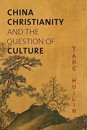 China, Christianity, and the Question of Culture: Yang Huilin, Zhang Jing, David Lyle Jeffrey,