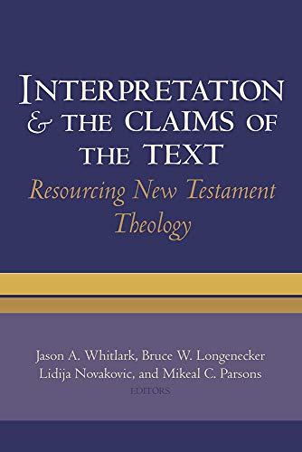 Interpretation and the Claims of the Text: Resourcing New Testament Theology: Whitlark, Jason A.