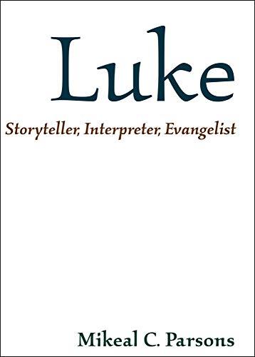 Luke: Storyteller, Interpreter, Evangelist: Mikeal C. Parsons