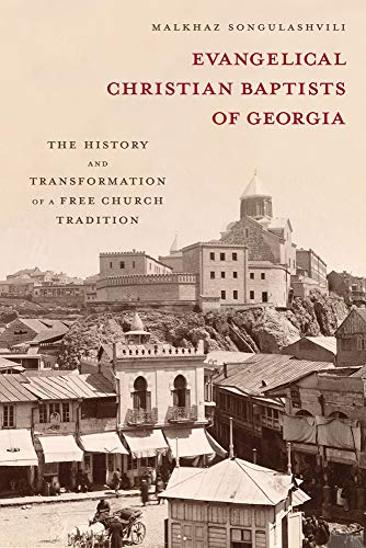 9781481301107: Evangelical Christian Baptists of Georgia: The History and Transformation of a Free Church Tradition (Studies In World Christianity)