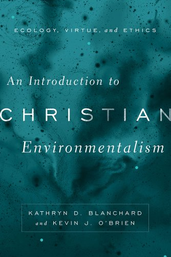 An Introduction to Christian Environmentalism - Ecology, Virtue, and Ethics: Kathryn D. Blanchard |...