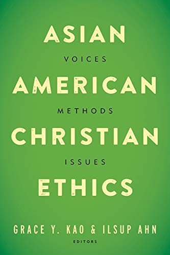 Asian American Christian Ethics: Voices, Methods, Issues (Paperback): Grace Kao