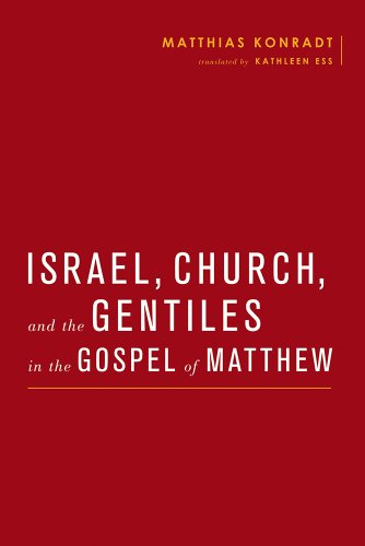 Israel, Church, and the Gentiles in the Gospel of Matthew -: Matthias Konradt || Wayne Coppins || ...