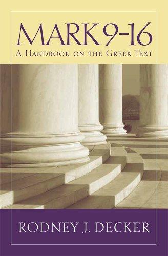 Mark 9-16 - A Handbook on the Greek Text: Rodney J. Decker