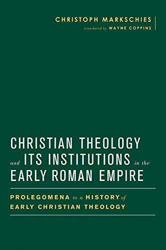 9781481304016: Christian Theology and Its Institutions in the Early Roman Empire: Prolegomena to a History of Early Christian Theology