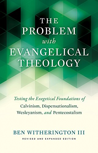9781481304214: The Problem with Evangelical Theology: Testing the Exegetical Foundations of Calvinism, Dispensationalism, Wesleyanism, and Pentecostalism, Revised and Expanded Edition