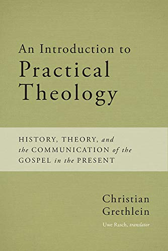 An Introduction to Practical Theology: History, Theory, and the Communication of the Gospel in the ...