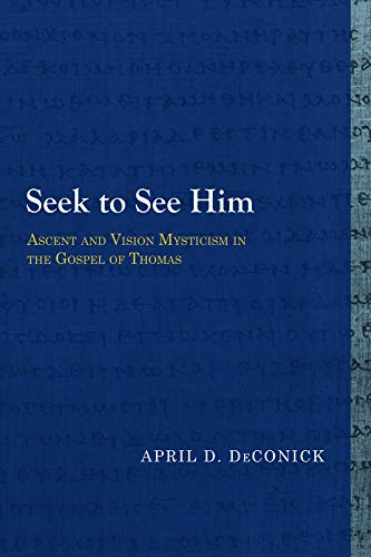 Seek to See Him - Ascent and: DeConick, April D.