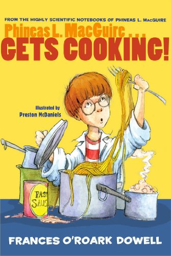 Phineas L. Macguire . . . Gets Cooking! (From the Highly Scientific Notebooks of Phineas L. ...