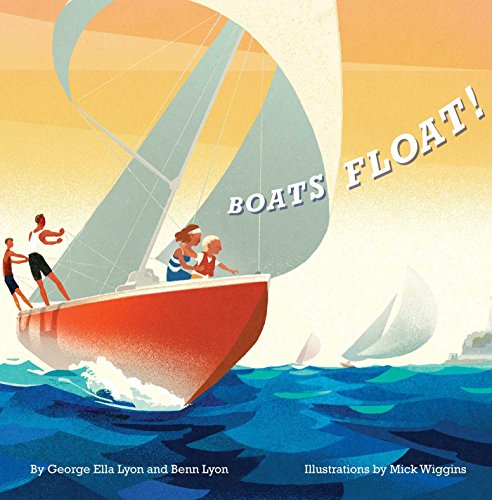 Boats Float!: Lyon, George Ella; Lyon, Benn