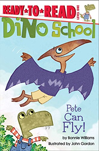 Pete Can Fly! (Dino School): Williams, Bonnie