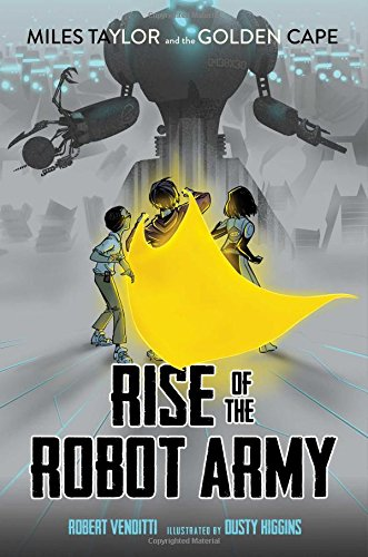 Rise of the Robot Army (Miles Taylor and the Golden Cape): Venditti, Robert