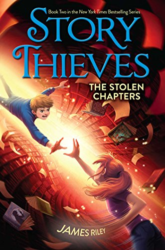The Stolen Chapters (Story Thieves): James Riley