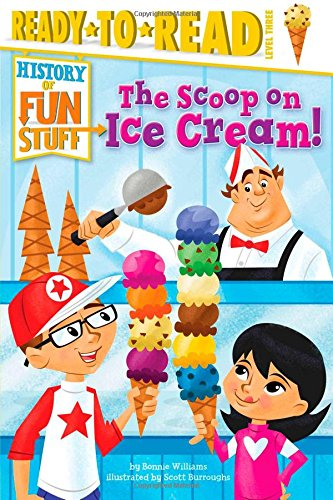The Scoop on Ice Cream! (History of Fun Stuff): Williams, Bonnie