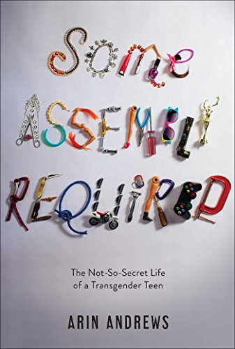9781481416757: Some Assembly Required: The Not-So-Secret Life of a Transgender Teen