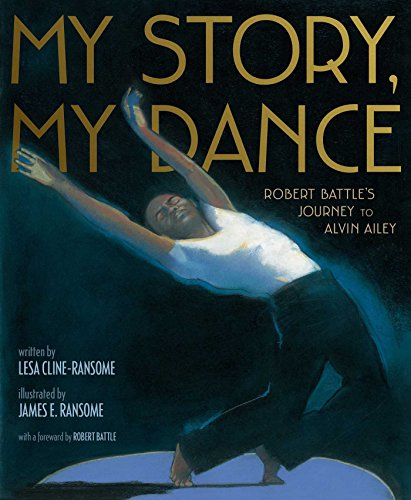 My Story, My Dance: Robert Battle's Journey to Ailey: Cline-Ransome, Lesa; Ransome, James