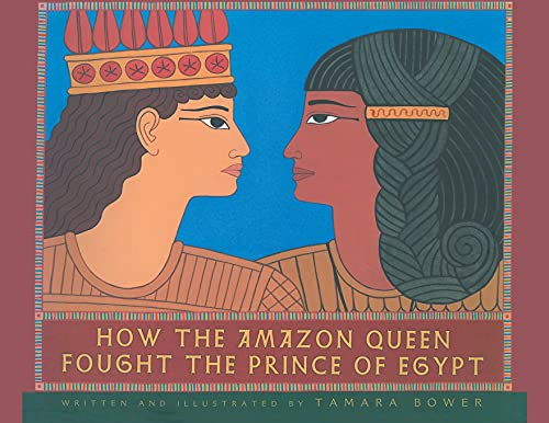 How the Amazon Queen Fought the Prince of Egypt: Tamara Bower