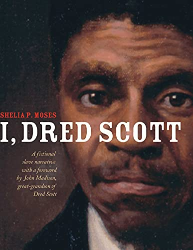 I, Dred Scott: A Fictional Slave Narrative: Moses, Shelia P