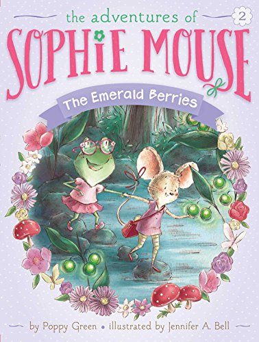 Emerald Berries 9781481428354 In this second book of The Adventures of Sophie Mouse, Sophie and her friend Hattie Frog go on a daring adventure through the woods in s