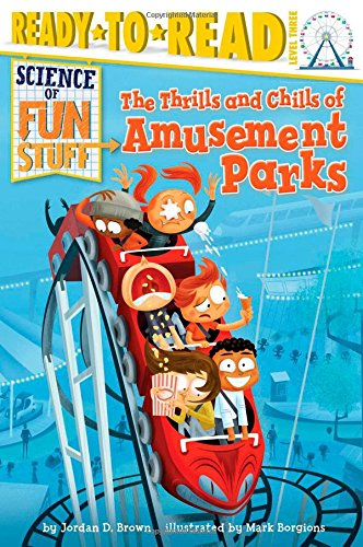 The Thrills and Chills of Amusement Parks (Science of Fun Stuff): Brown, Jordan D.