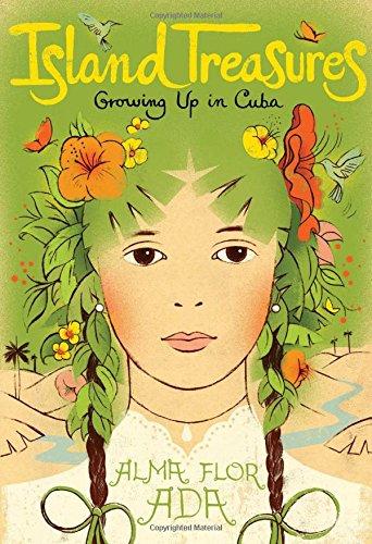 Island Treasures: Growing Up in Cuba: Ada, Alma Flor; Martorell, Antonio