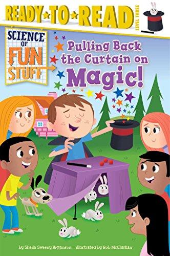 Pulling Back the Curtain on Magic! (Science of Fun Stuff): Higginson, Sheila Sweeny