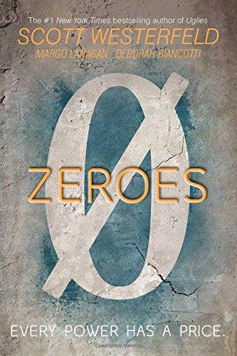 Zeroes: Westerfeld, Scott; Lanagan, Margo; Biancotti, Deborah